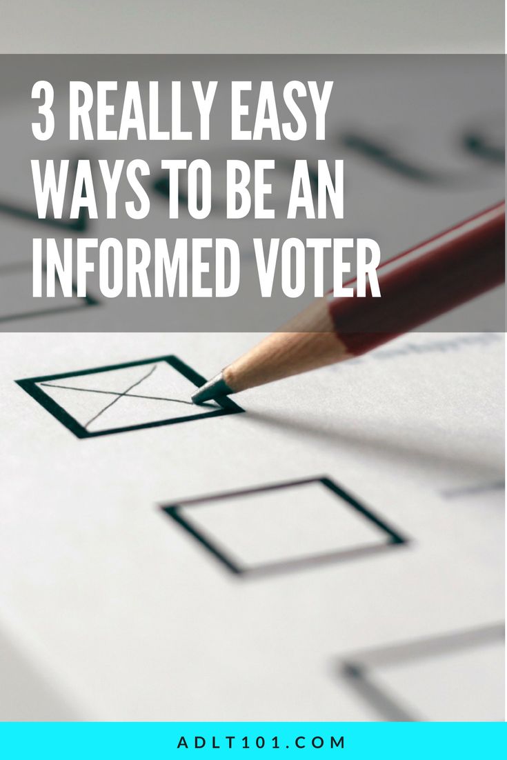 One of the most adulting-est adult things to do is vote. Be mature about it and stay informed!
