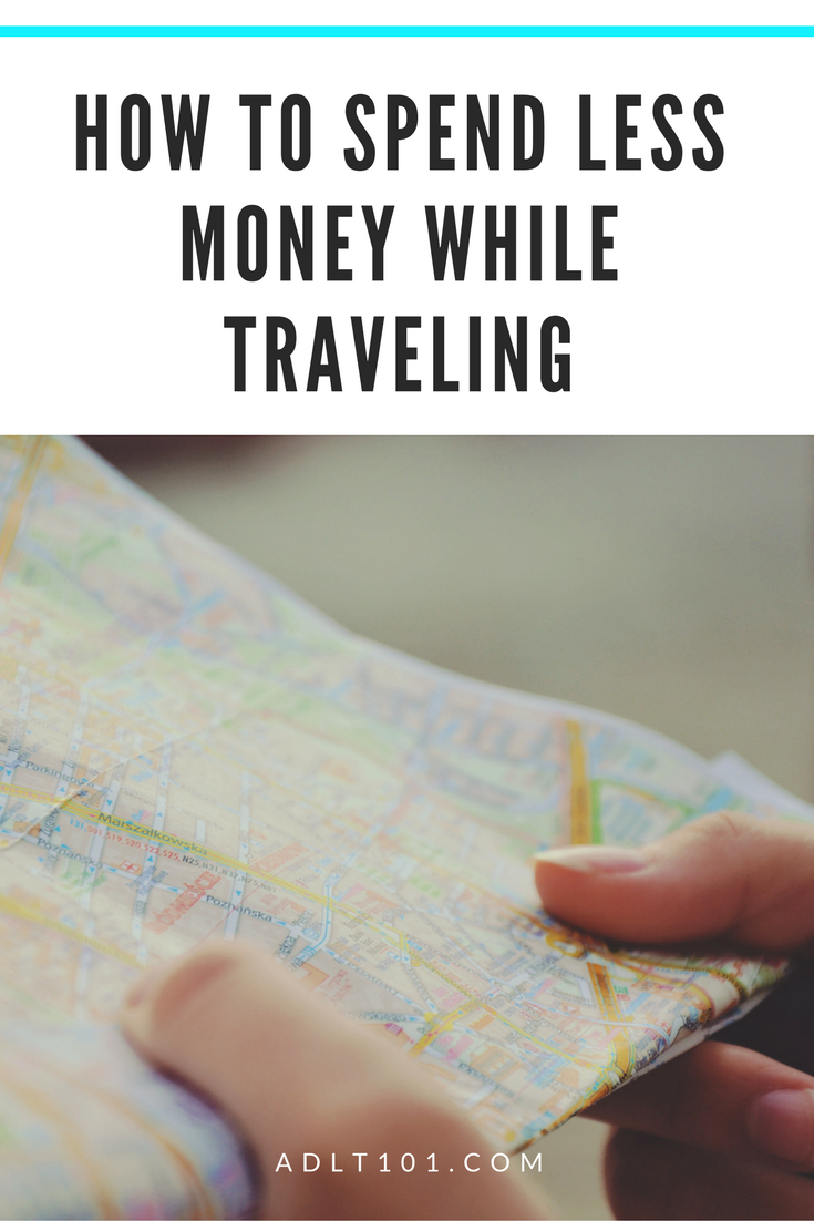 How To Spend Less Money While Traveling