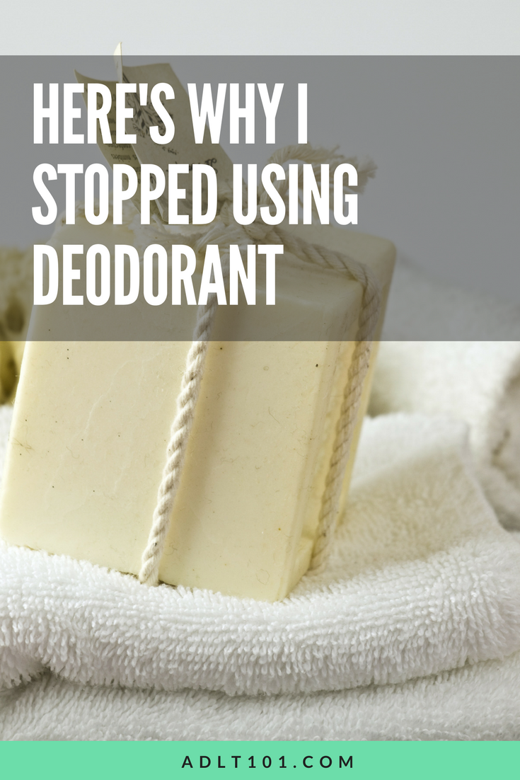I know it may sound weird, but I stopped using deodorant. Here's why you might want to stop too...
